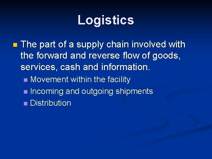 Logistics n The part of a supply chain involved with the forward and reverse