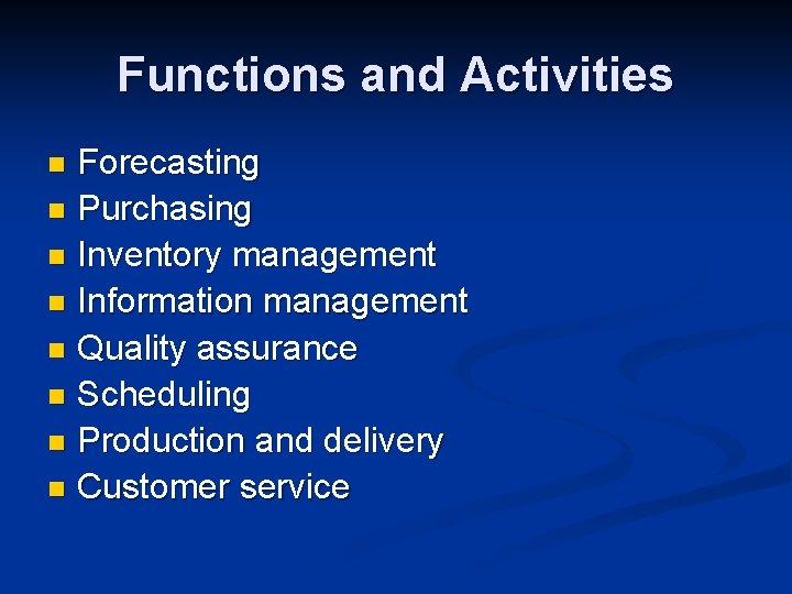 Functions and Activities Forecasting n Purchasing n Inventory management n Information management n Quality
