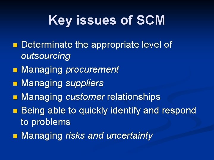 Key issues of SCM Determinate the appropriate level of outsourcing n Managing procurement n