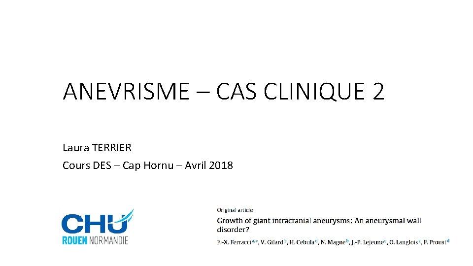 ANEVRISME – CAS CLINIQUE 2 Laura TERRIER Cours DES – Cap Hornu – Avril