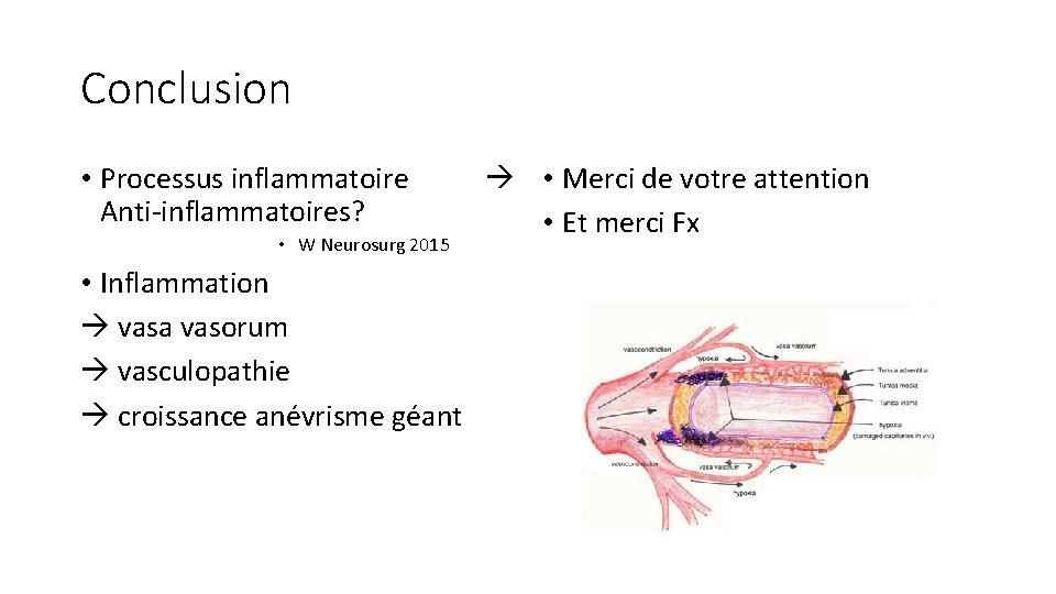 Conclusion • Processus inflammatoire Anti-inflammatoires? • W Neurosurg 2015 • Inflammation vasa vasorum vasculopathie