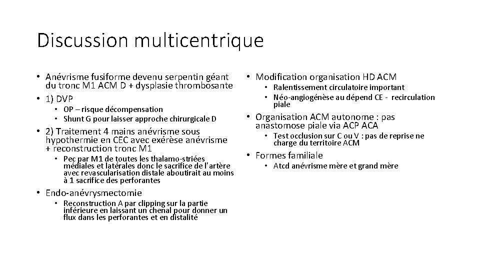 Discussion multicentrique • Anévrisme fusiforme devenu serpentin géant du tronc M 1 ACM D