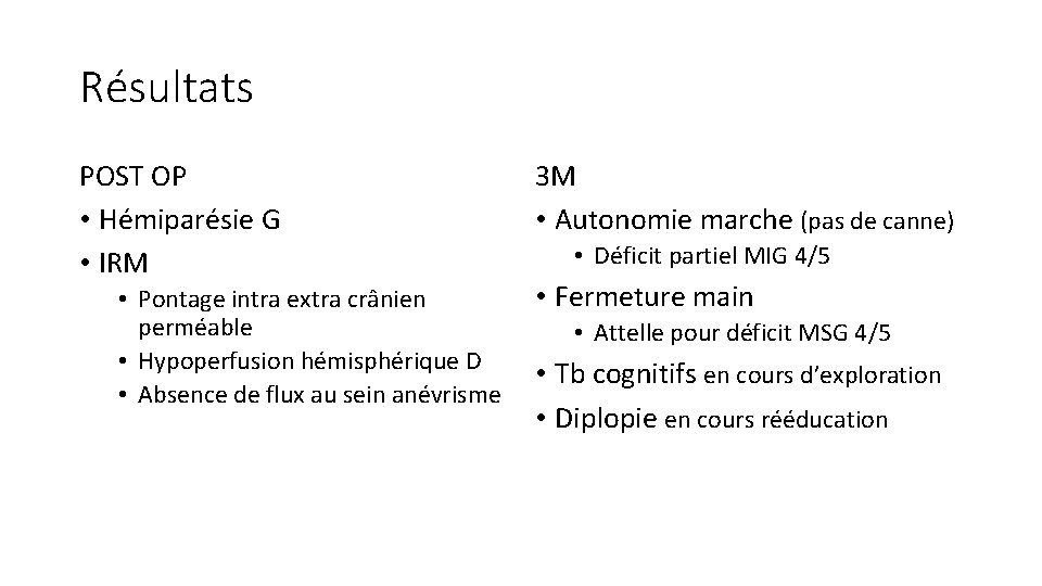 Résultats POST OP • Hémiparésie G • IRM • Pontage intra extra crânien perméable