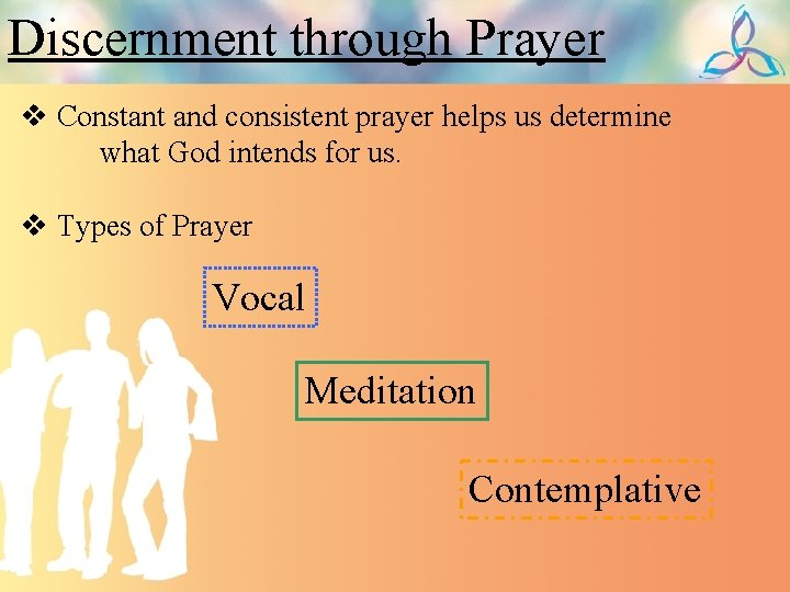 Discernment through Prayer v Constant and consistent prayer helps us determine what God intends