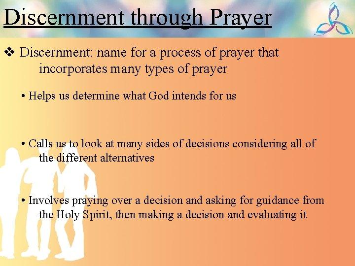 Discernment through Prayer v Discernment: name for a process of prayer that incorporates many