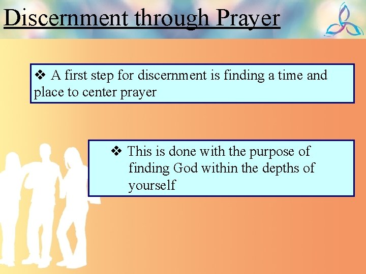 Discernment through Prayer v A first step for discernment is finding a time and
