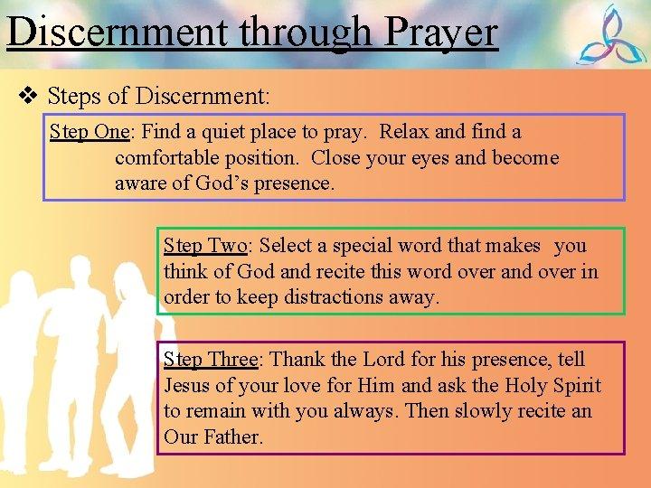 Discernment through Prayer v Steps of Discernment: Step One: Find a quiet place to