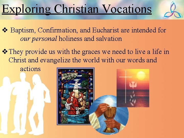 Exploring Christian Vocations v Baptism, Confirmation, and Eucharist are intended for our personal holiness
