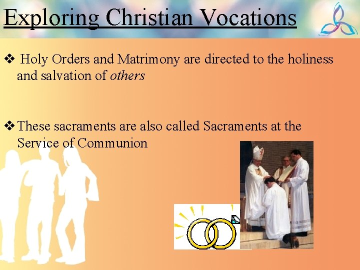 Exploring Christian Vocations v Holy Orders and Matrimony are directed to the holiness and