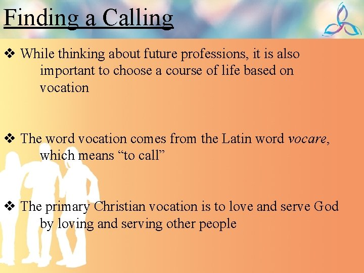 Finding a Calling v While thinking about future professions, it is also important to