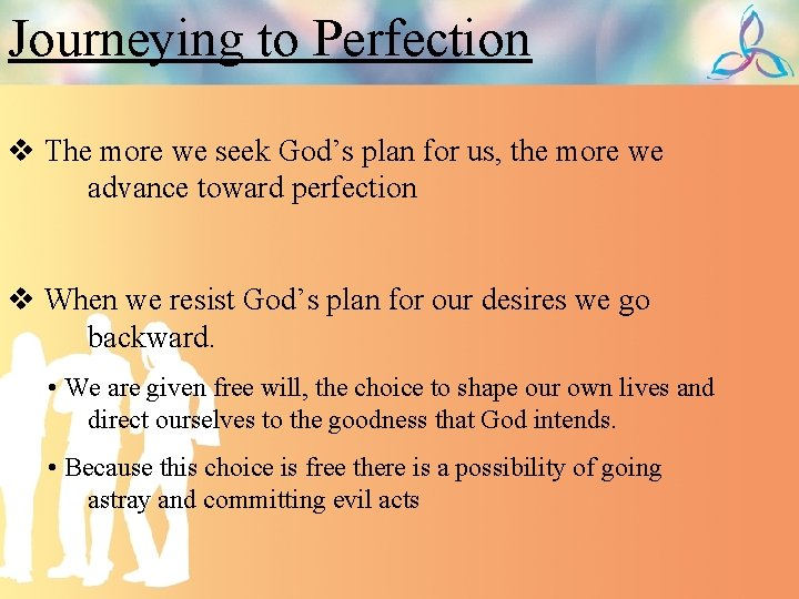 Journeying to Perfection v The more we seek God's plan for us, the more