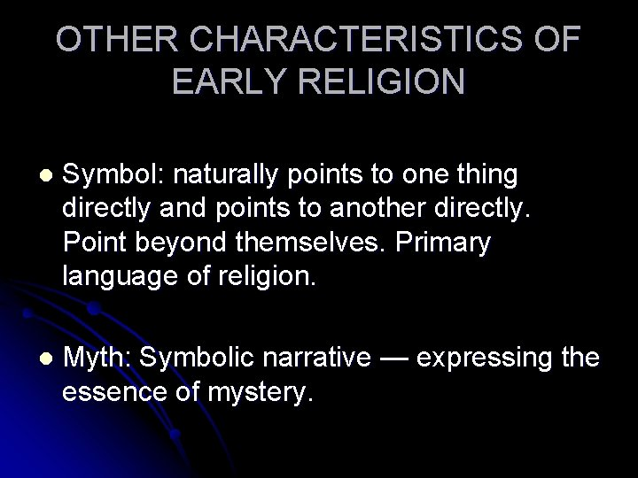 OTHER CHARACTERISTICS OF EARLY RELIGION l Symbol: naturally points to one thing directly and