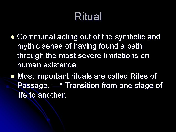 Ritual Communal acting out of the symbolic and mythic sense of having found a