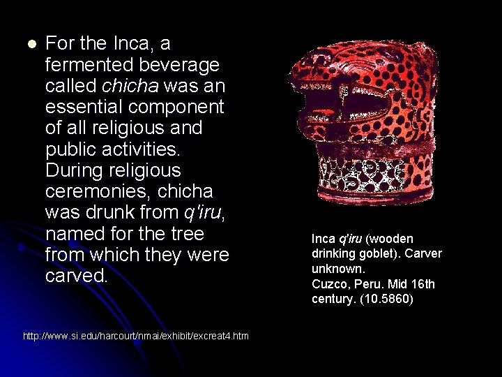 l For the Inca, a fermented beverage called chicha was an essential component of