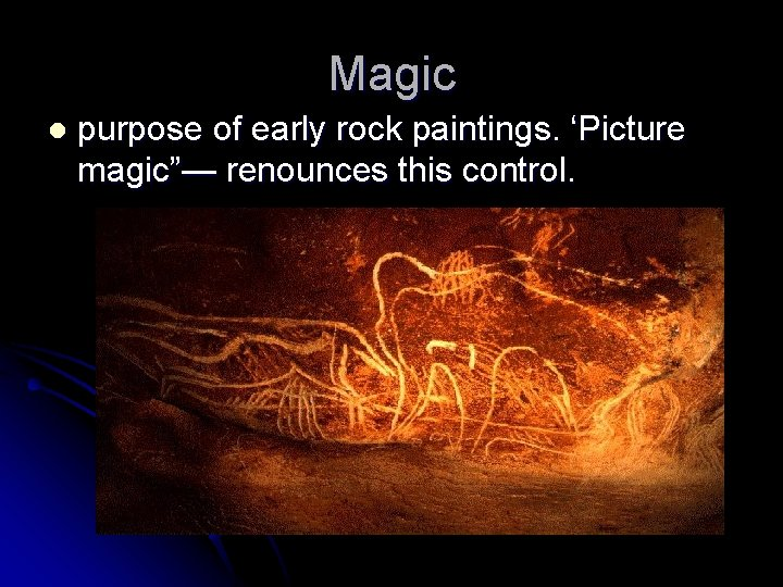 """Magic l purpose of early rock paintings. 'Picture magic""""— renounces this control."""