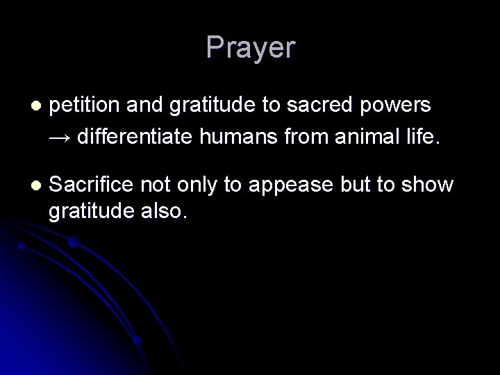 Prayer l petition and gratitude to sacred powers → differentiate humans from animal life.