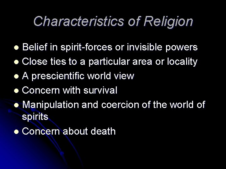 Characteristics of Religion Belief in spirit-forces or invisible powers l Close ties to a