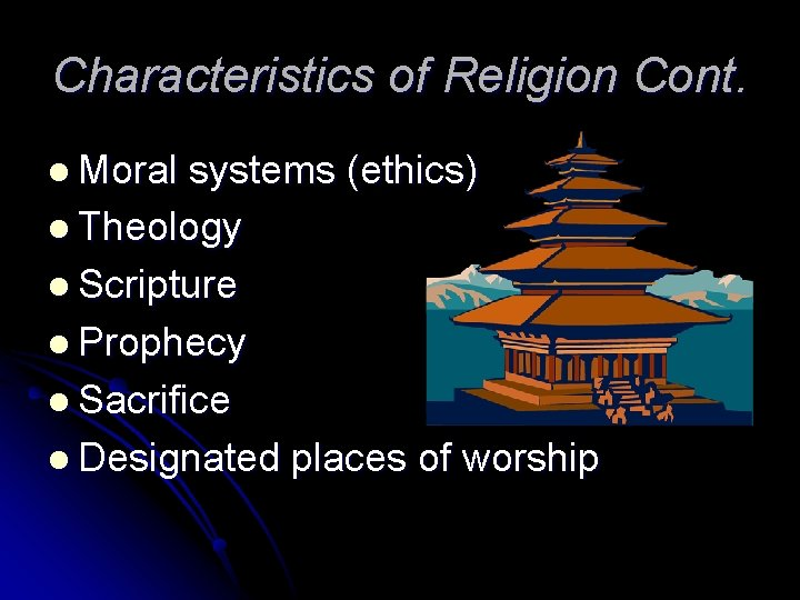Characteristics of Religion Cont. l Moral systems (ethics) l Theology l Scripture l Prophecy