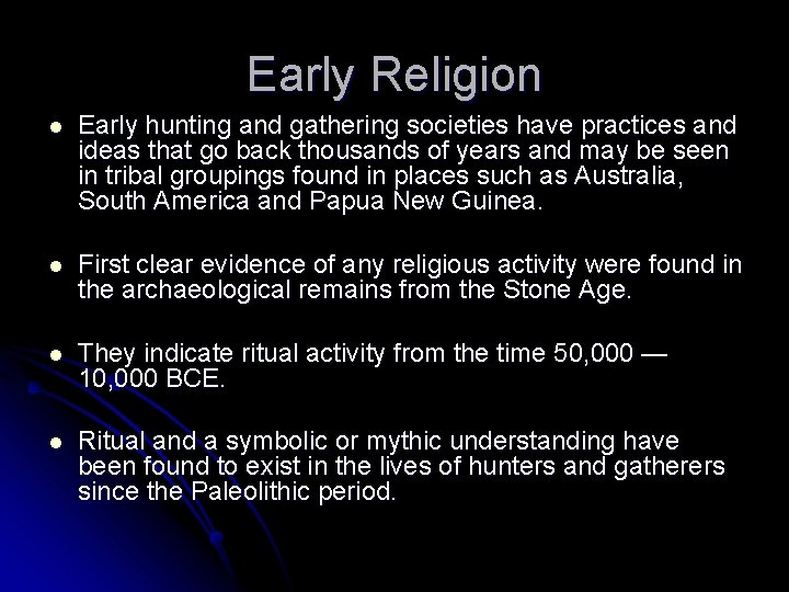 Early Religion l Early hunting and gathering societies have practices and ideas that go