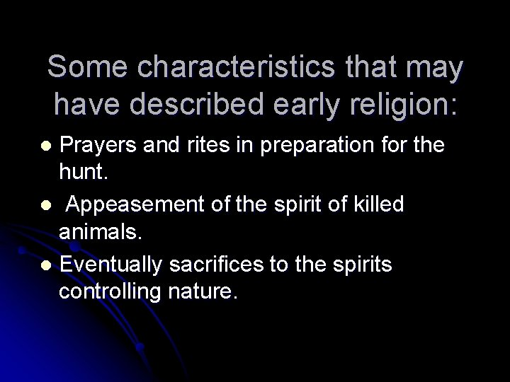 Some characteristics that may have described early religion: Prayers and rites in preparation for
