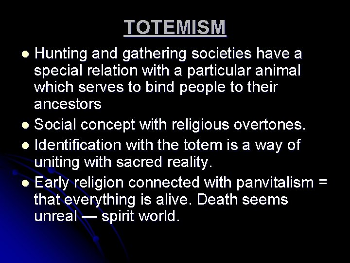 TOTEMISM Hunting and gathering societies have a special relation with a particular animal which