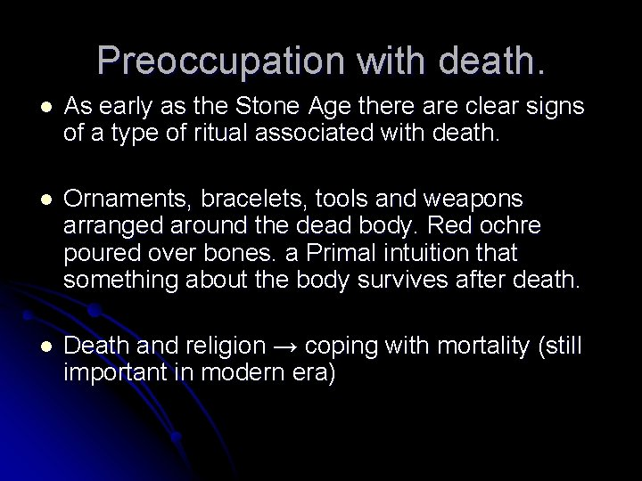 Preoccupation with death. l As early as the Stone Age there are clear signs