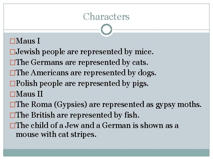 Characters �Maus I �Jewish people are represented by mice. �The Germans are represented by