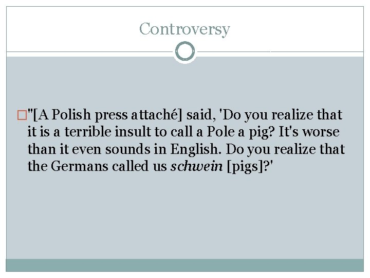 """Controversy �""""[A Polish press attaché] said, 'Do you realize that it is a terrible"""