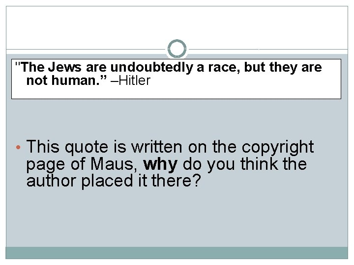 """""""The Jews are undoubtedly a race, but they are not human. """" –Hitler •"""