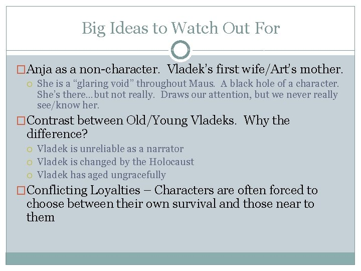 Big Ideas to Watch Out For �Anja as a non-character. Vladek's first wife/Art's mother.