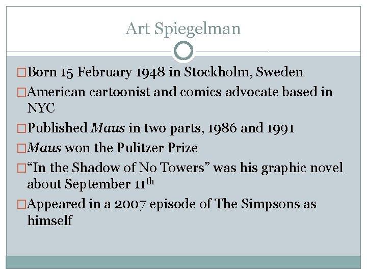 Art Spiegelman �Born 15 February 1948 in Stockholm, Sweden �American cartoonist and comics advocate