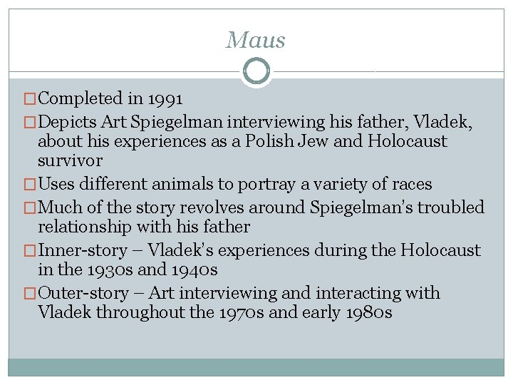 Maus �Completed in 1991 �Depicts Art Spiegelman interviewing his father, Vladek, about his experiences