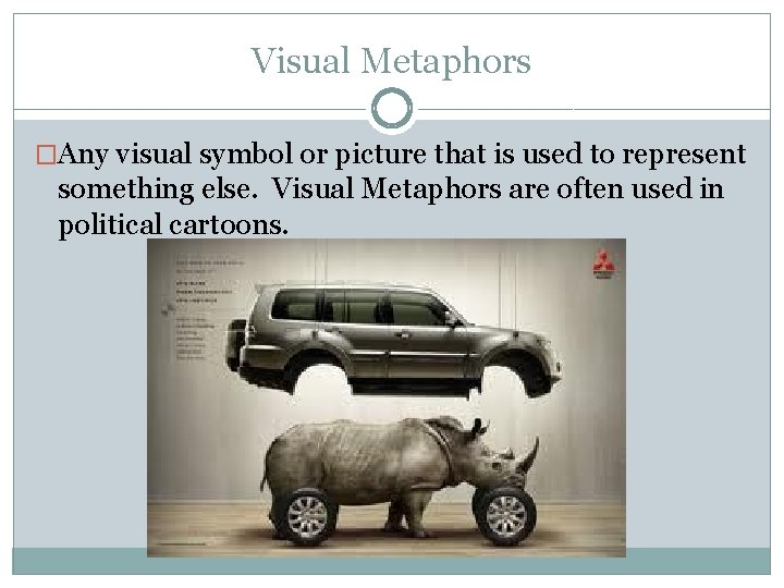 Visual Metaphors �Any visual symbol or picture that is used to represent something else.