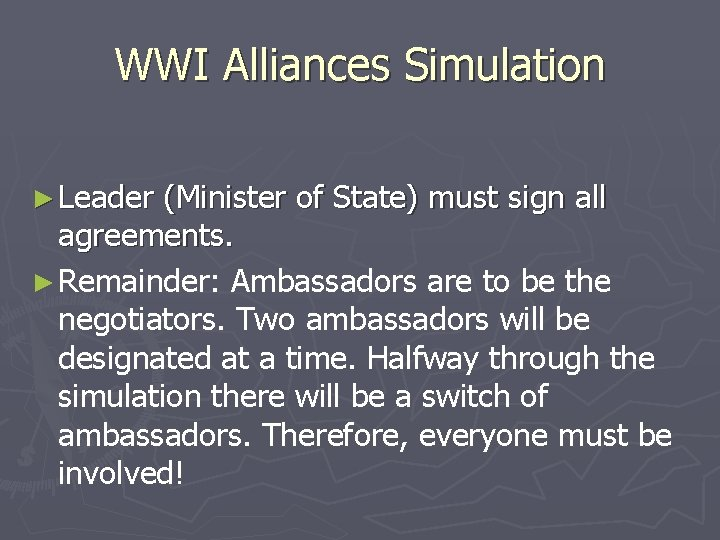 WWI Alliances Simulation ► Leader (Minister of State) must sign all agreements. ► Remainder:
