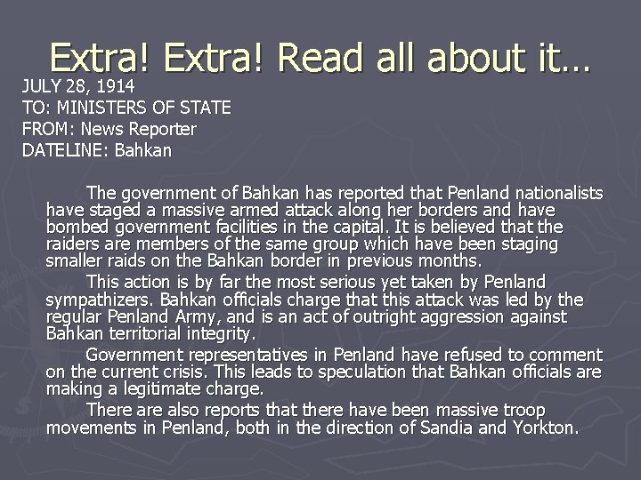Extra! Read all about it… JULY 28, 1914 TO: MINISTERS OF STATE FROM: News