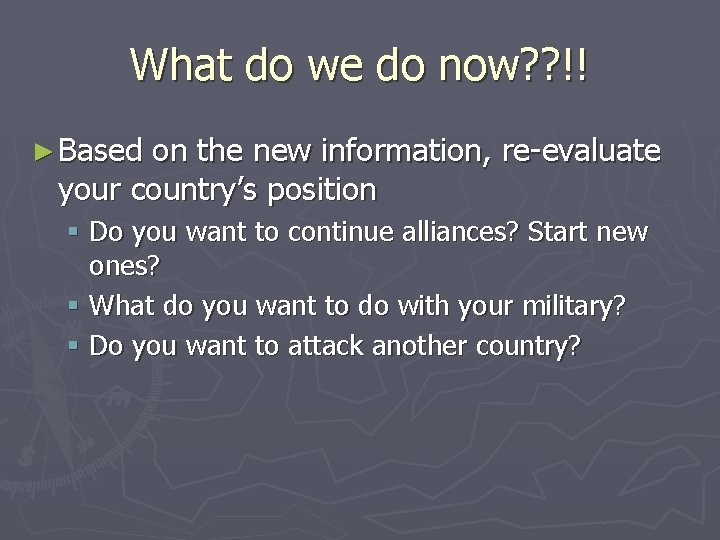 What do we do now? ? !! ► Based on the new information, re-evaluate