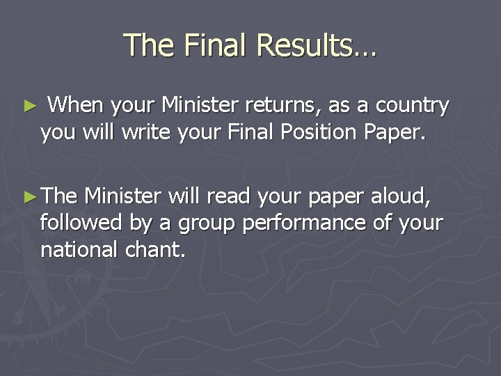 The Final Results… ► When your Minister returns, as a country you will write