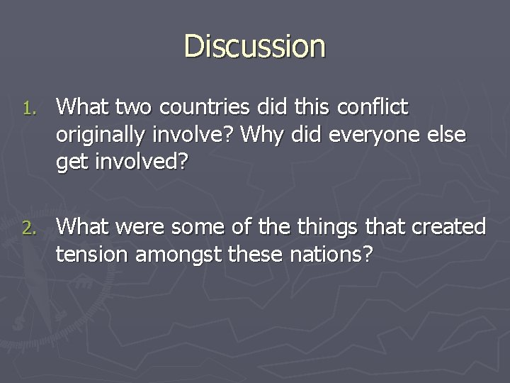 Discussion 1. What two countries did this conflict originally involve? Why did everyone else