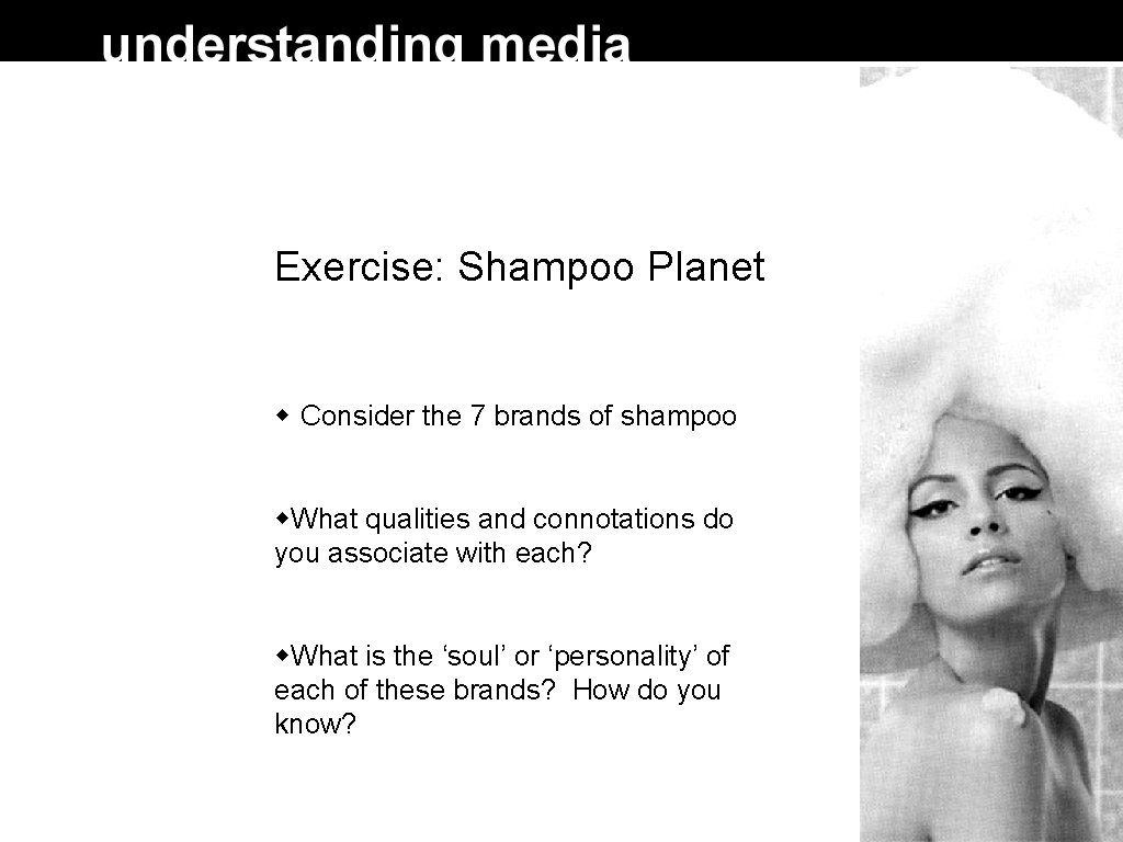 Exercise: Shampoo Planet Consider the 7 brands of shampoo What qualities and connotations do