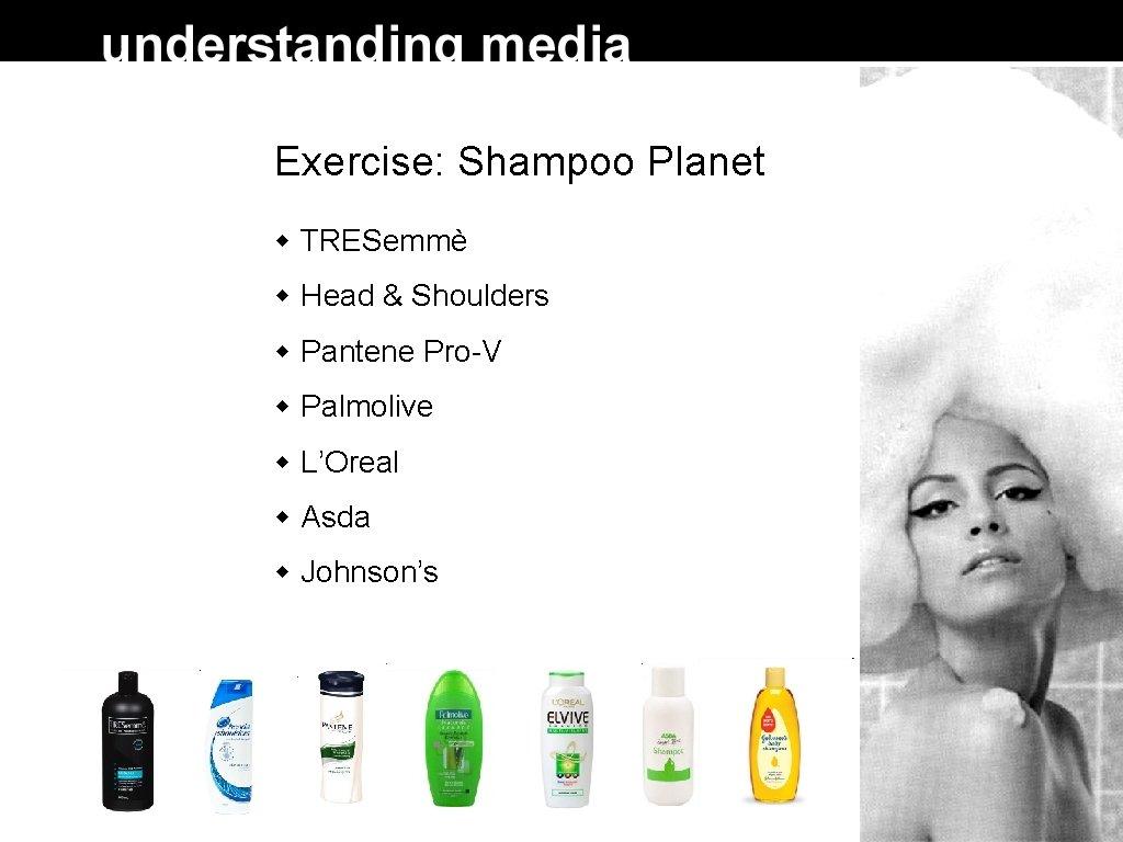 Exercise: Shampoo Planet TRESemmè Head & Shoulders Pantene Pro-V Palmolive L'Oreal Asda Johnson's