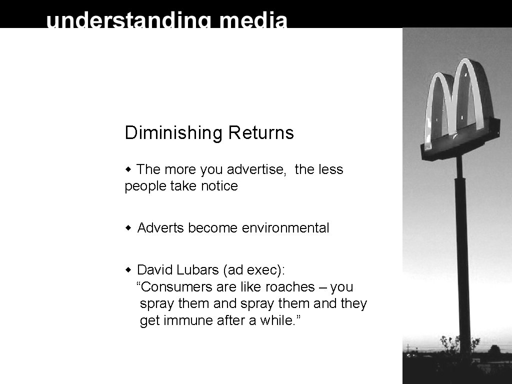 Diminishing Returns The more you advertise, the less people take notice Adverts become environmental