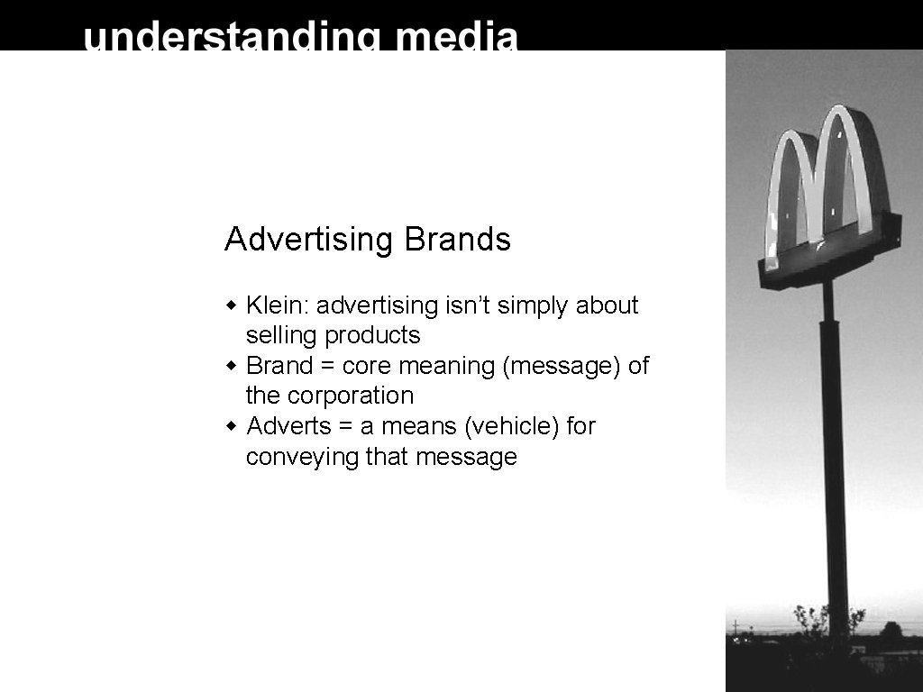 Advertising Brands Klein: advertising isn't simply about selling products Brand = core meaning (message)