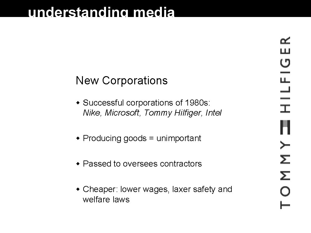 New Corporations Successful corporations of 1980 s: Nike, Microsoft, Tommy Hilfiger, Intel Producing goods