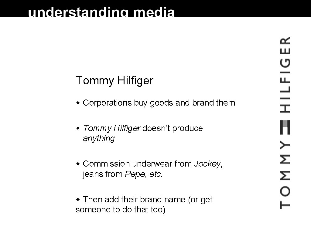Tommy Hilfiger Corporations buy goods and brand them Tommy Hilfiger doesn't produce anything Commission