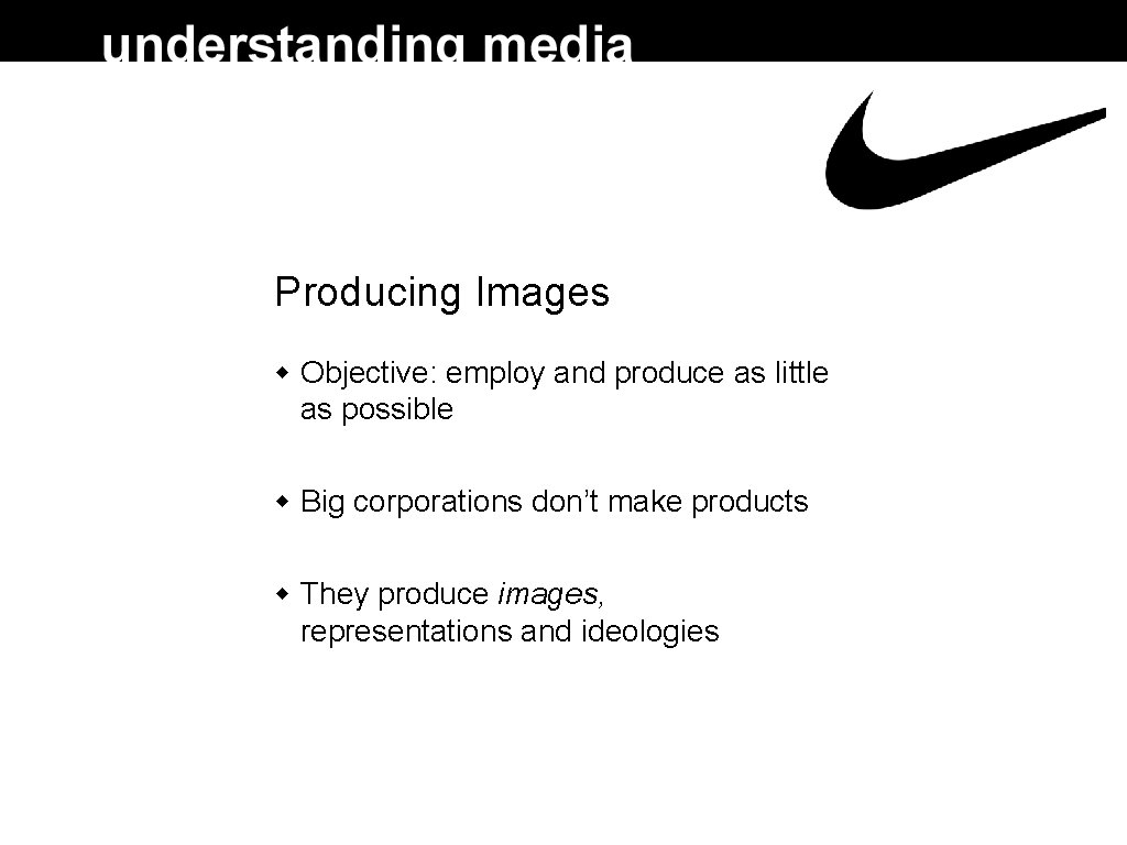 Producing Images Objective: employ and produce as little as possible Big corporations don't make