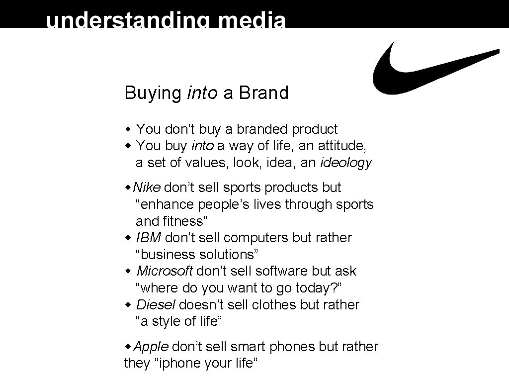 Buying into a Brand You don't buy a branded product You buy into a