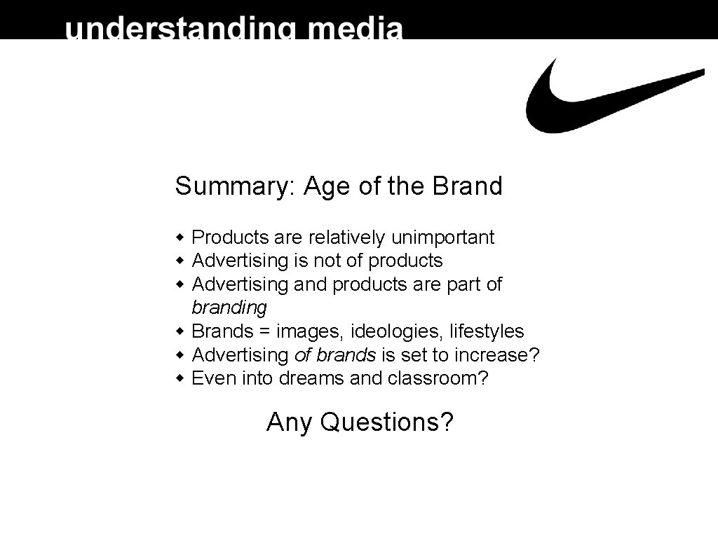 Summary: Age of the Brand Products are relatively unimportant Advertising is not of products
