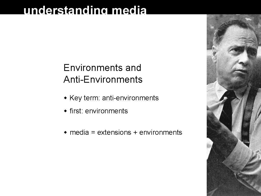 Environments and Anti-Environments Key term: anti-environments first: environments media = extensions + environments