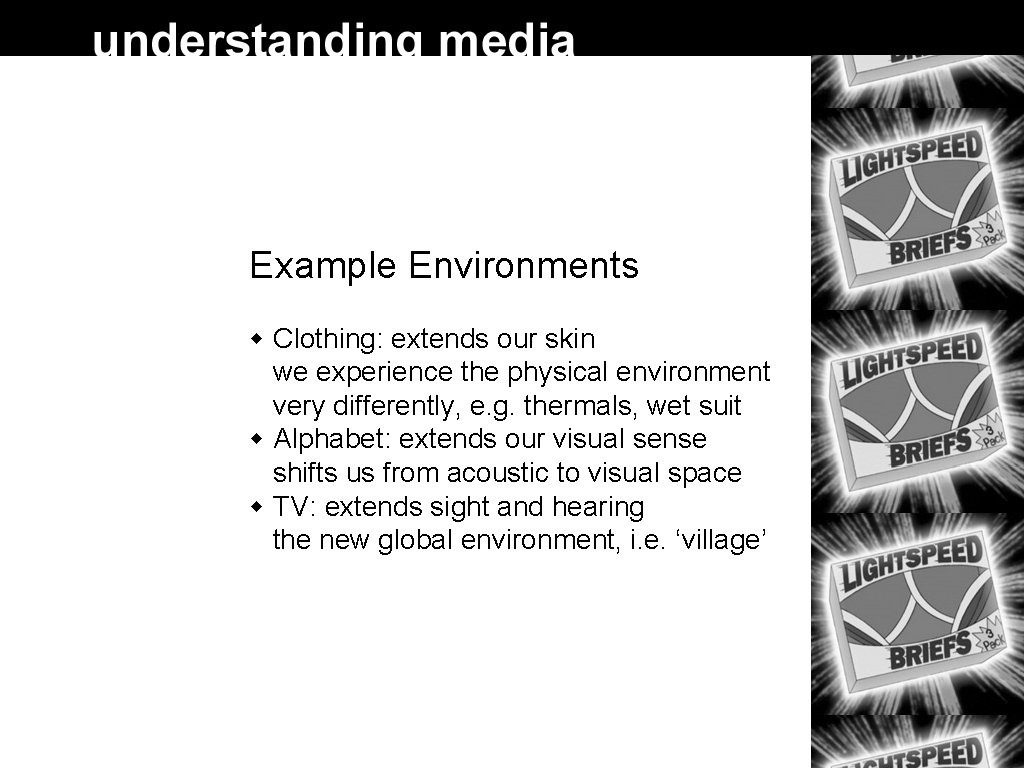 Example Environments Clothing: extends our skin we experience the physical environment very differently, e.