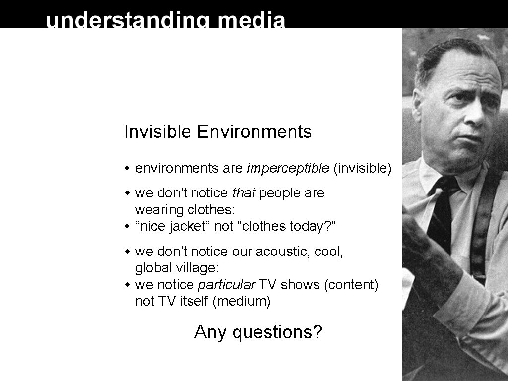 Invisible Environments environments are imperceptible (invisible) we don't notice that people are wearing clothes: